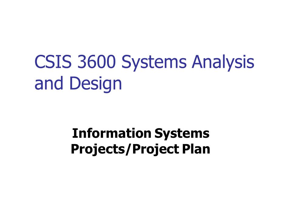 CSIS 3600 Systems Analysis and Design Information Systems Projects/Project Plan