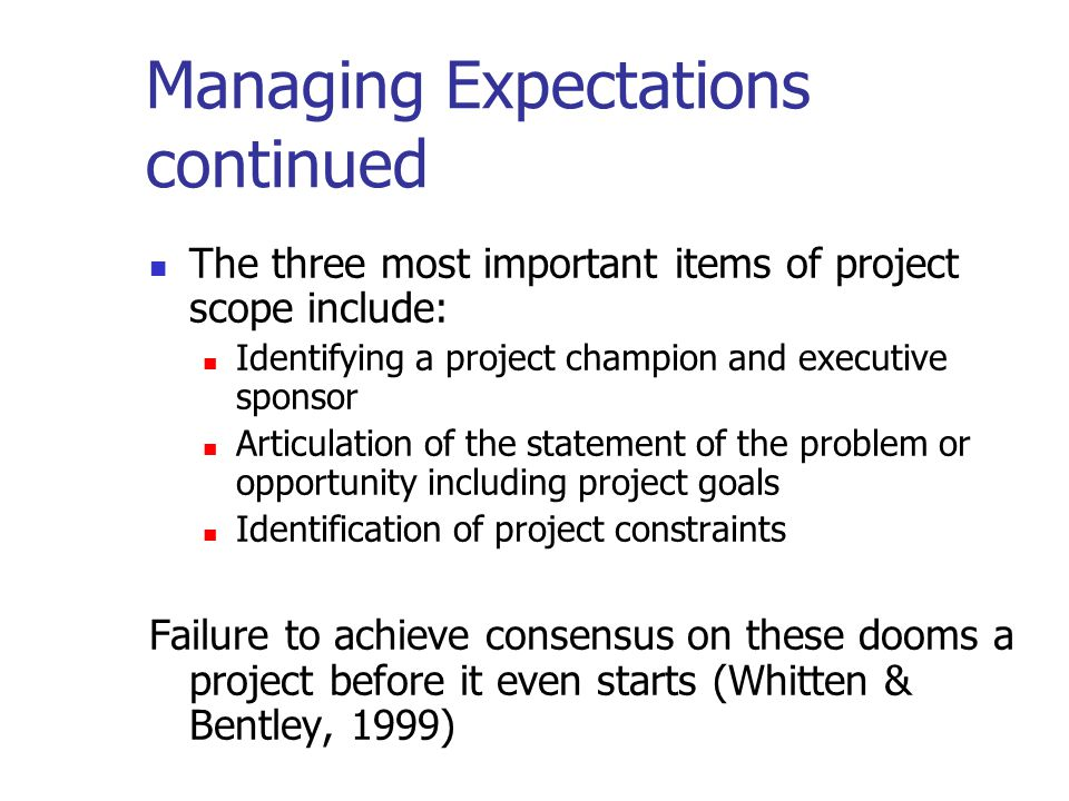 Managing Expectations continued The three most important items of project scope include: Identifying a project champion and executive sponsor Articula