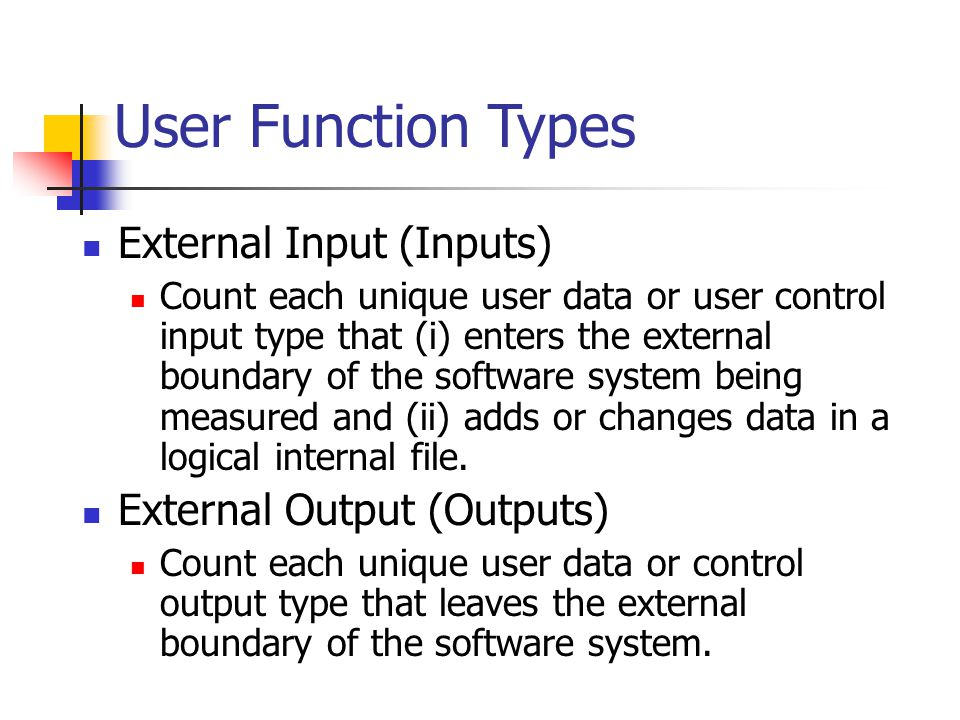 User Function Types External Input (Inputs) Count each unique user data or user control input type that (i) enters the external boundary of the softwa