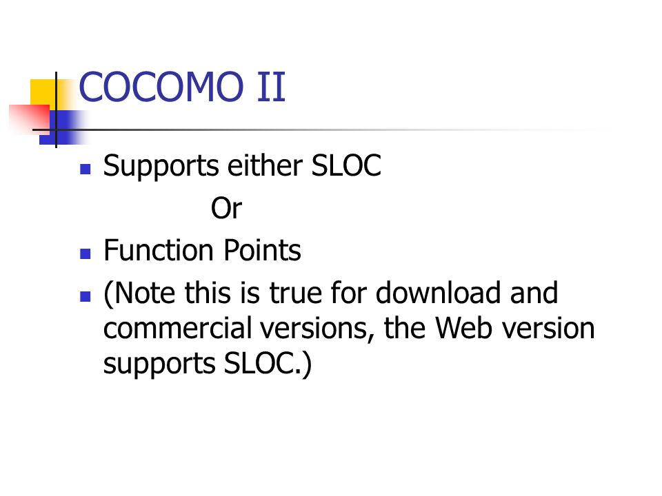 COCOMO II Supports either SLOC Or Function Points (Note this is true for download and commercial versions, the Web version supports SLOC.)
