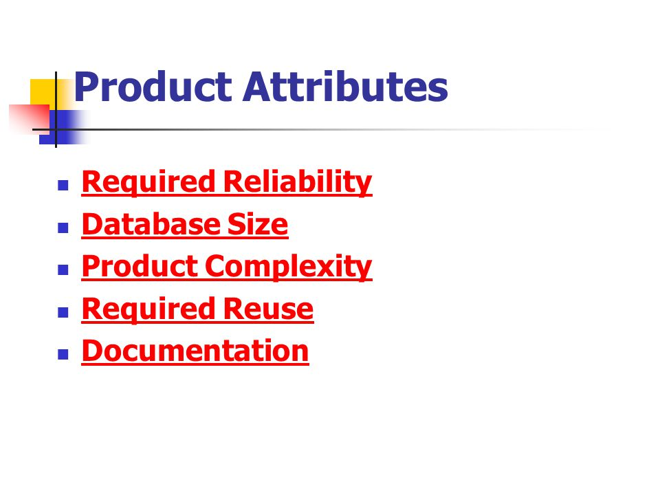 Product Attributes Required Reliability Database Size Product Complexity Required Reuse Documentation