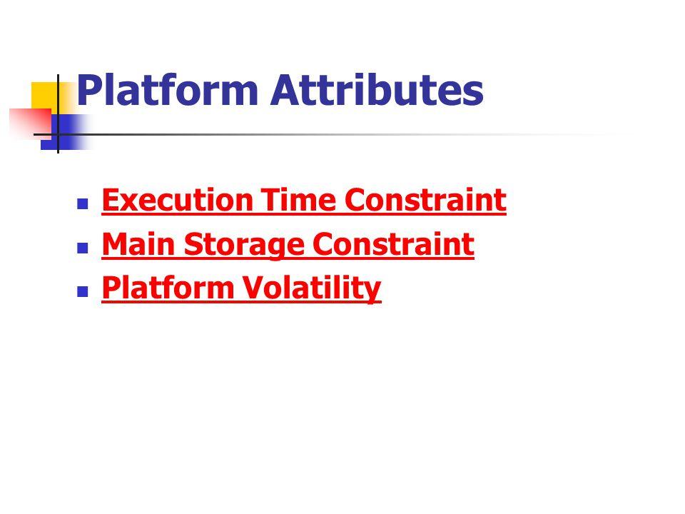 Platform Attributes Execution Time Constraint Main Storage Constraint Platform Volatility