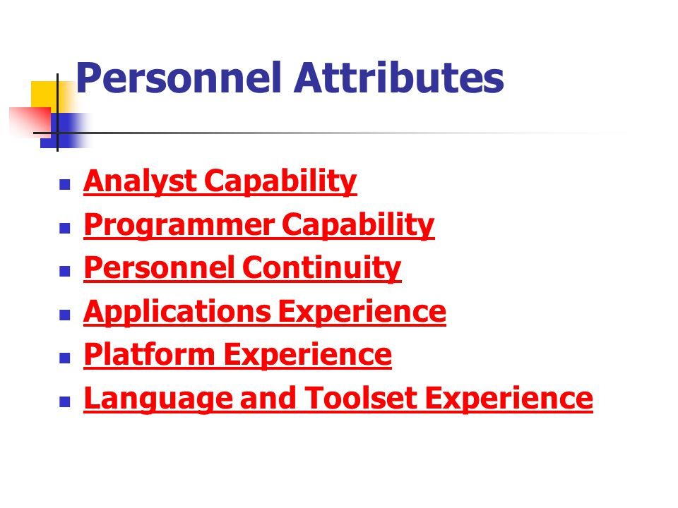 Personnel Attributes Analyst Capability Programmer Capability Personnel Continuity Applications Experience Platform Experience Language and Toolset Ex