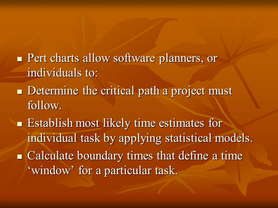 Pert charts allow software planners, or individuals to: Pert charts allow software planners, or individuals to: Determine the critical path a project must follow.