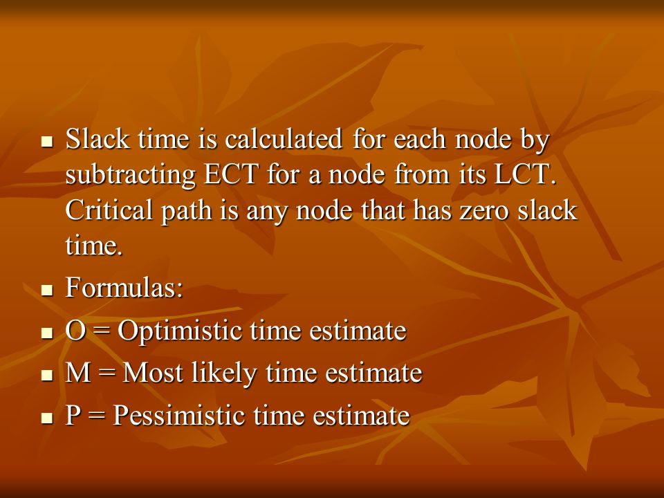 Slack time is calculated for each node by subtracting ECT for a node from its LCT.