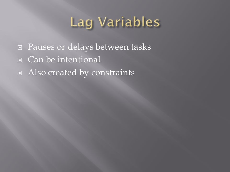  Pauses or delays between tasks  Can be intentional  Also created by constraints