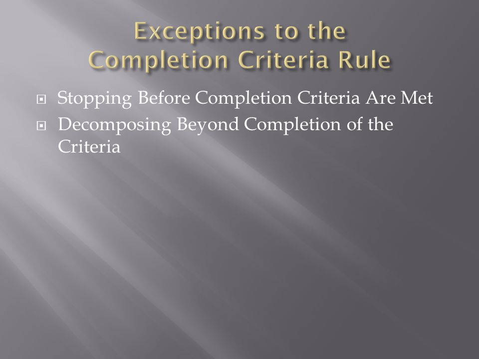  Stopping Before Completion Criteria Are Met  Decomposing Beyond Completion of the Criteria