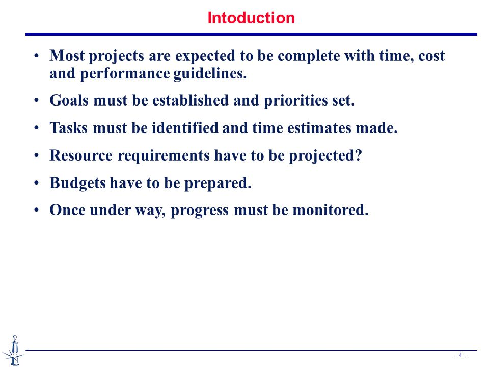 - 5 - The characteristics of projects Project life cycle: Formulation and analysis: recognise the need of the project, analyse the expected costs, benefits, and risks Planning: details of the projects, estimates of necessary human resources, time and cost.