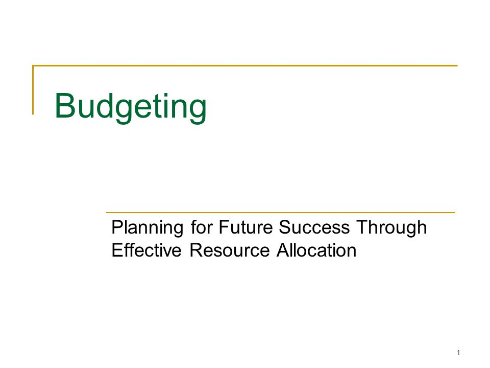 1 Budgeting Planning for Future Success Through Effective Resource Allocation