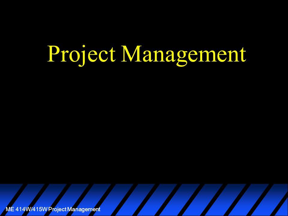 ME 414W/415W Project Management Project Management