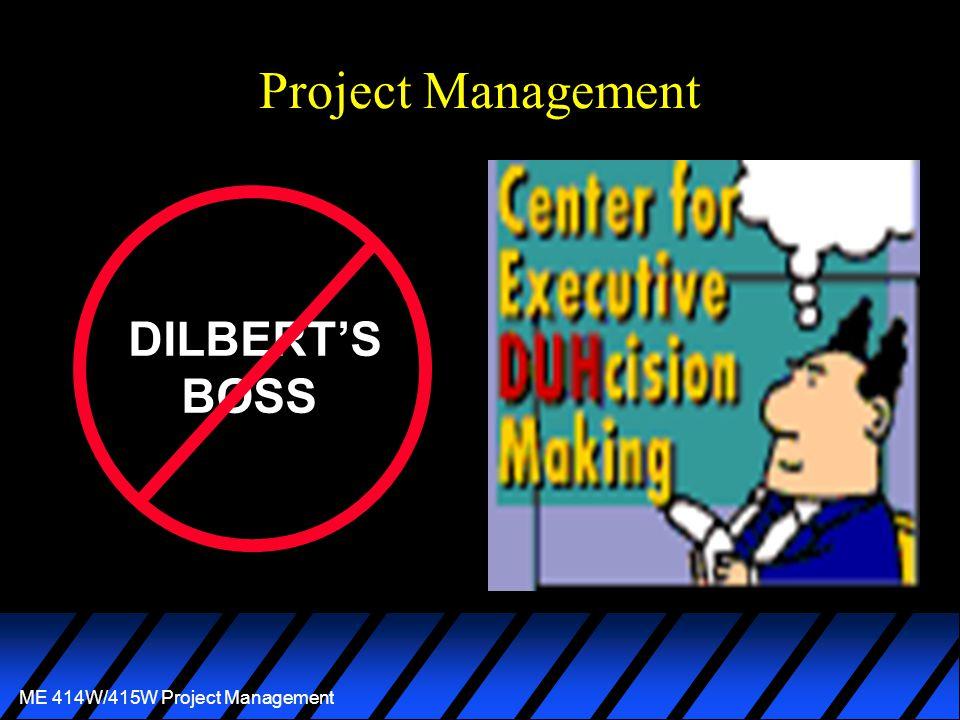 ME 414W/415W Project Management A Balancing Act u Deliverables u Cost u Quality