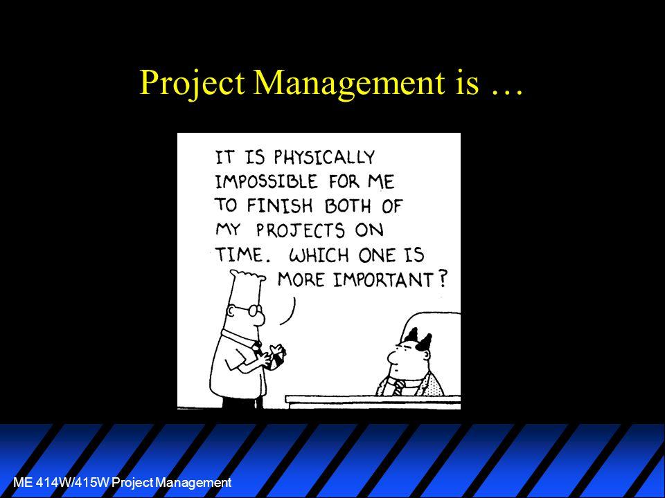 ME 414W/415W Project Management Project Management is …
