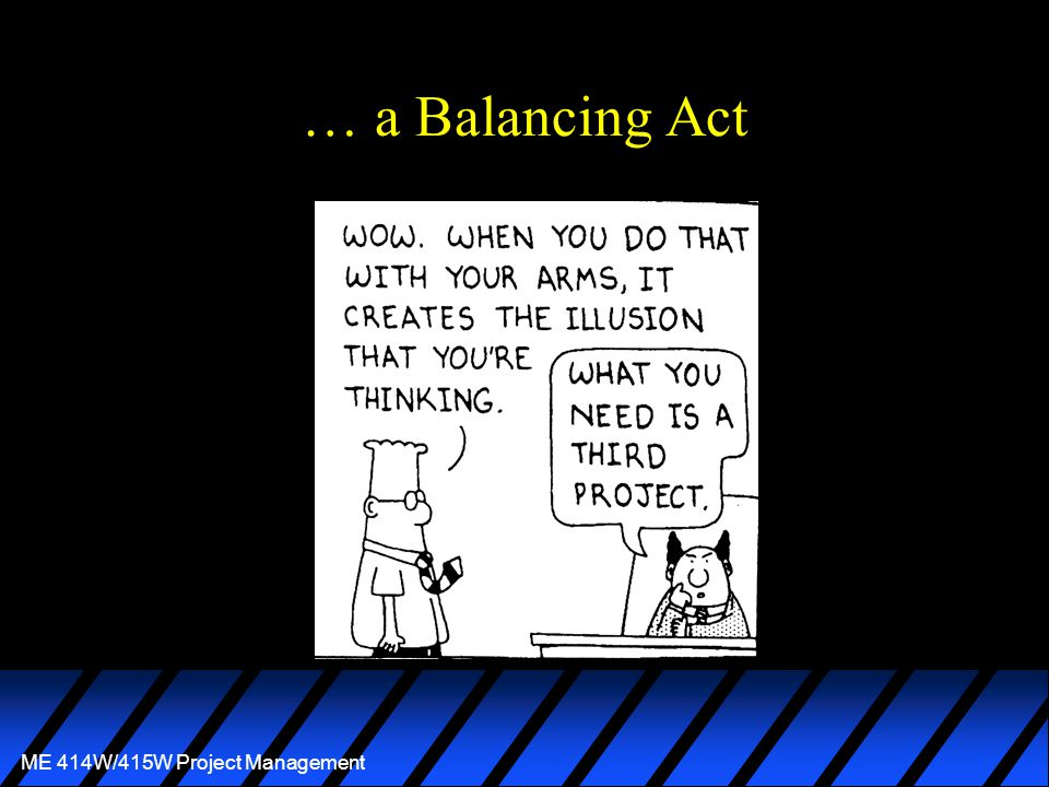 ME 414W/415W Project Management … a Balancing Act