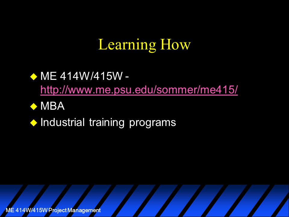ME 414W/415W Project Management Planning u Technical u Time u Resources –Personnel –Equipment and Facilities –Budget
