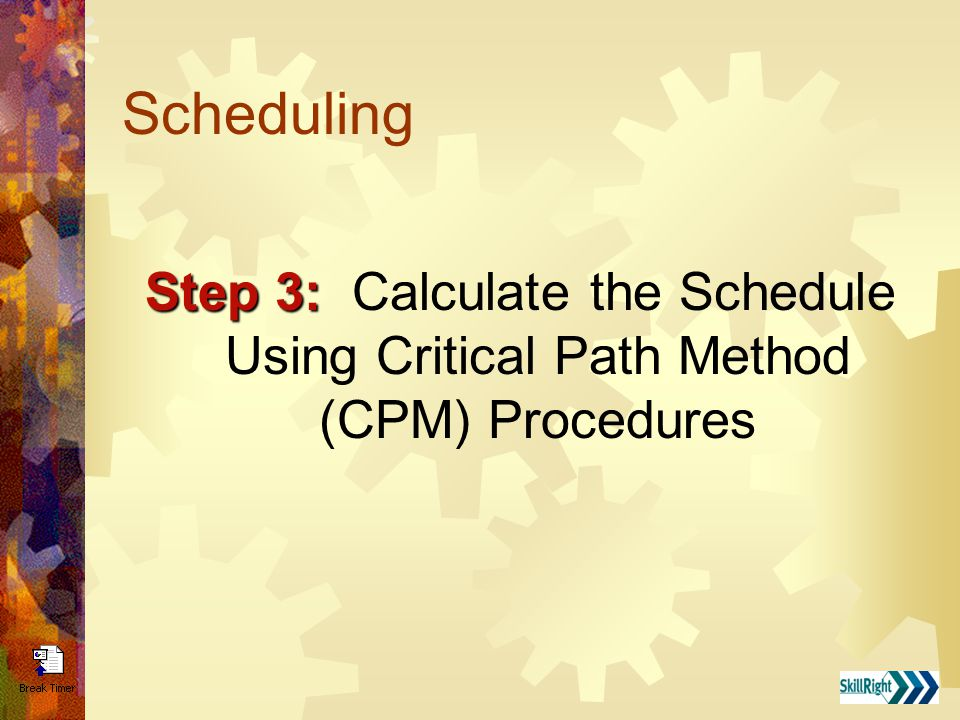 Scheduling Step 3: Step 3: Calculate the Schedule Using Critical Path Method (CPM) Procedures