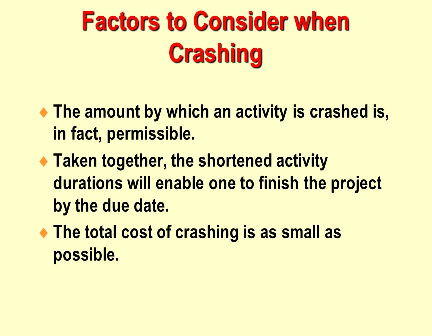 Factors to Consider when Crashing  The amount by which an activity is crashed is, in fact, permissible.