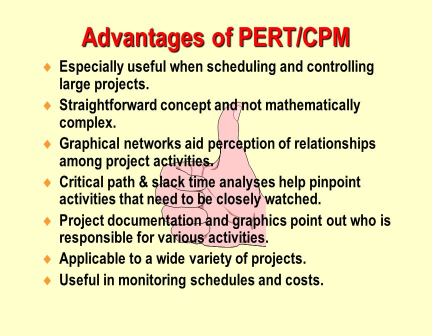 Advantages of PERT/CPM  Especially useful when scheduling and controlling large projects.