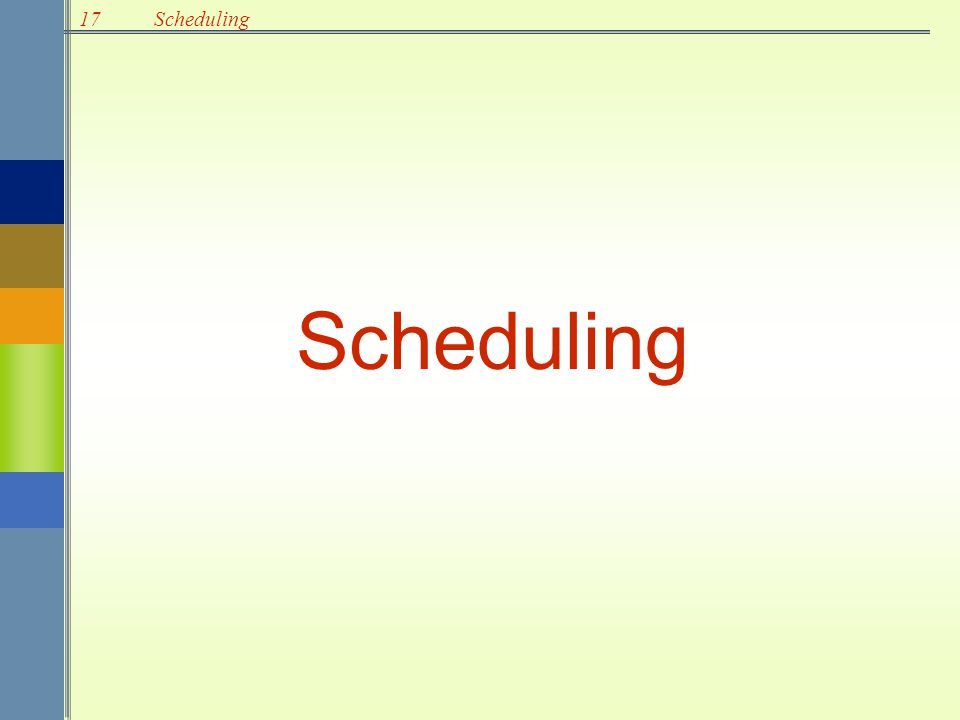 17Scheduling Scheduling: Establish the timing of the use of equipment, facilities and human activities in an organization –efficient utilization of staff, equipment, and facilities, and –minimization of customer waiting time, inventories, and process times.