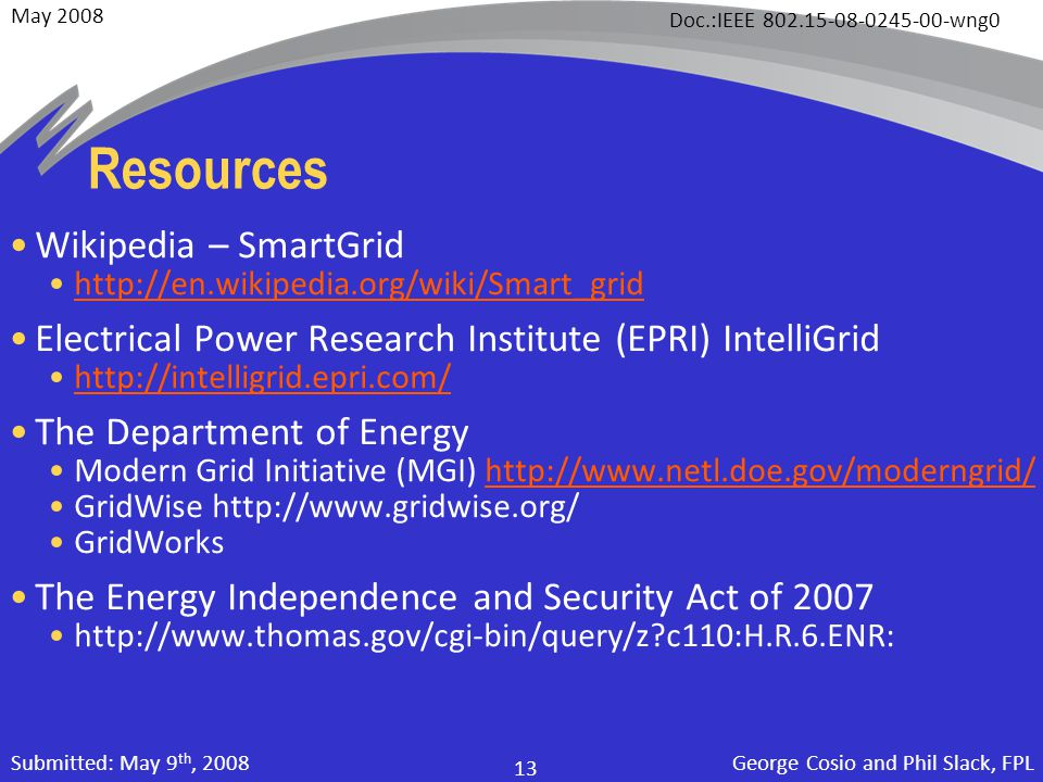 May 2008 Doc.:IEEE 802.15-08-0245-00-wng0 George Cosio and Phil Slack, FPL 13 Submitted: May 9 th, 2008 Resources Wikipedia – SmartGrid http://en.wiki