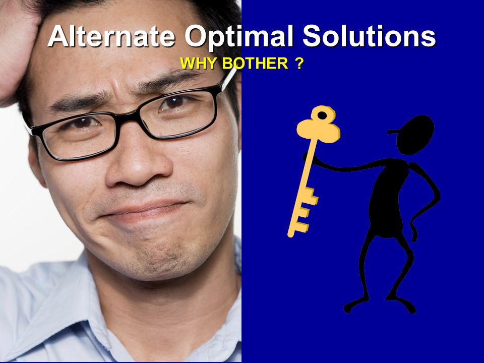 Alternate Optimal Solutions WHY BOTHER