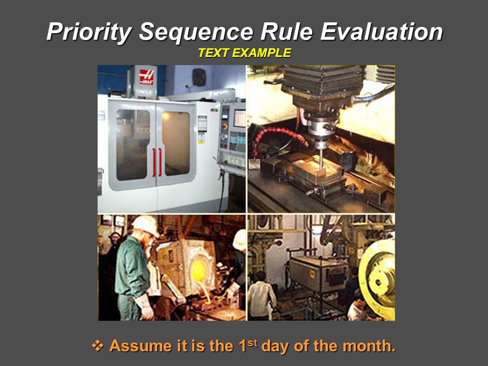 Priority Sequence Rule Evaluation TEXT EXAMPLE  Assume it is the 1 st day of the month.