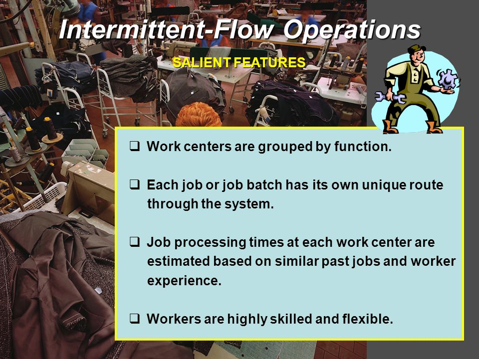 Intermittent-Flow Operations  Work centers are grouped by function.