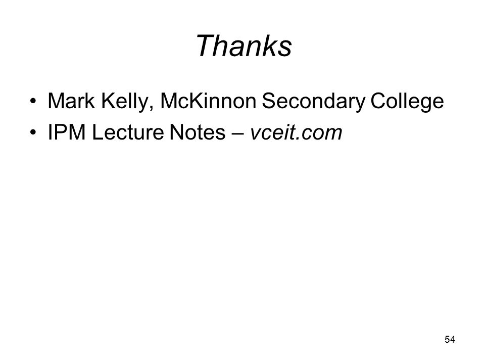 54 Thanks Mark Kelly, McKinnon Secondary College IPM Lecture Notes – vceit.com