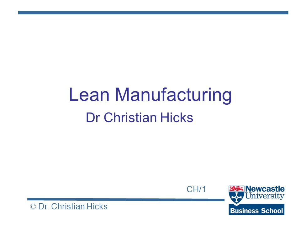 CH/1 © Dr. Christian Hicks Lean Manufacturing Dr Christian Hicks