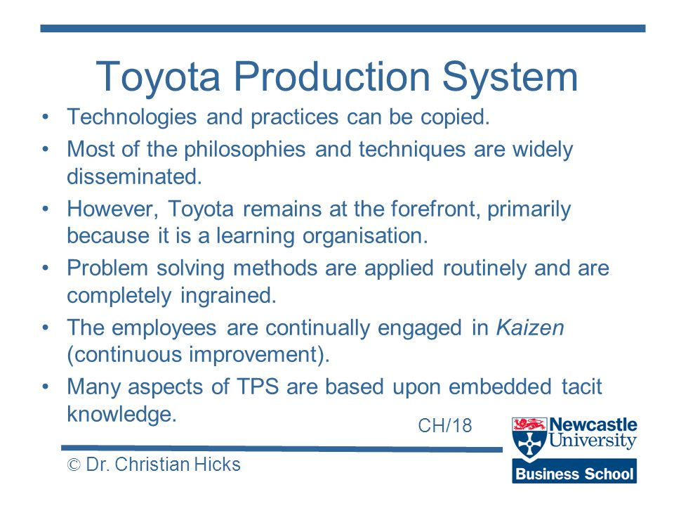CH/18 © Dr. Christian Hicks Toyota Production System Technologies and practices can be copied.
