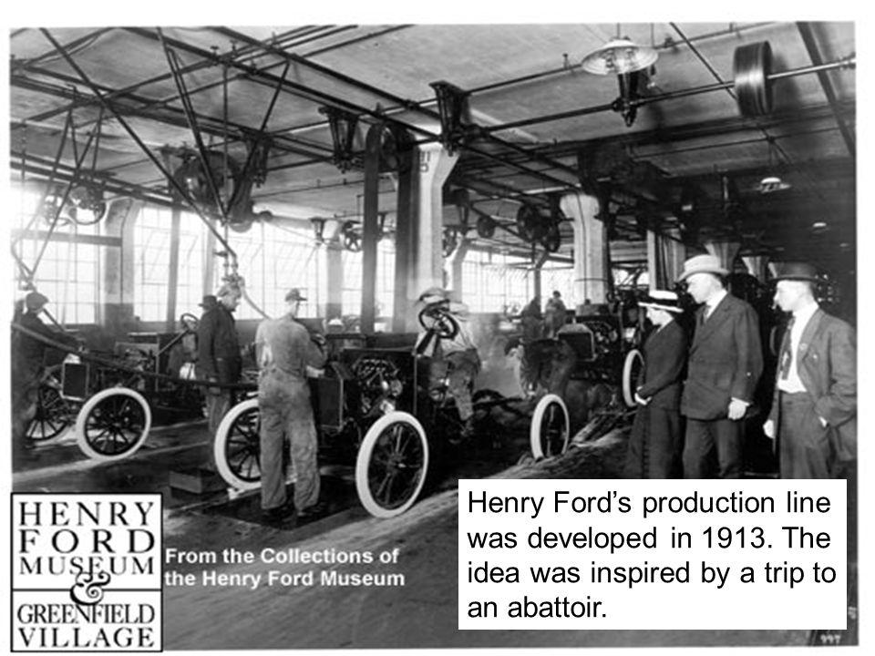 CH/7 © Dr. Christian Hicks Henry Ford's production line was developed in 1913.