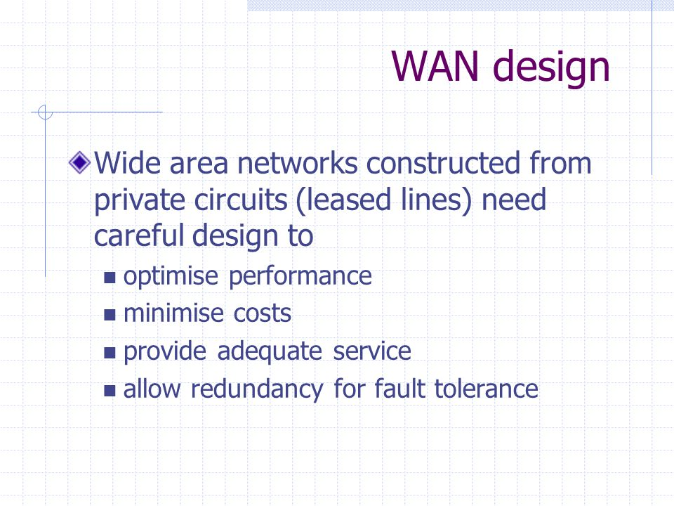 Backbone and access networks WANs can be split into two parts Backbone network linking main centres Access networks linking endpoints to nearest backbone node Both aspects of the network need design Different rules apply to each type