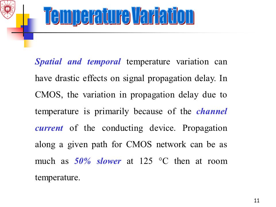 11 Spatial and temporal temperature variation can have drastic effects on signal propagation delay. In CMOS, the variation in propagation delay due to