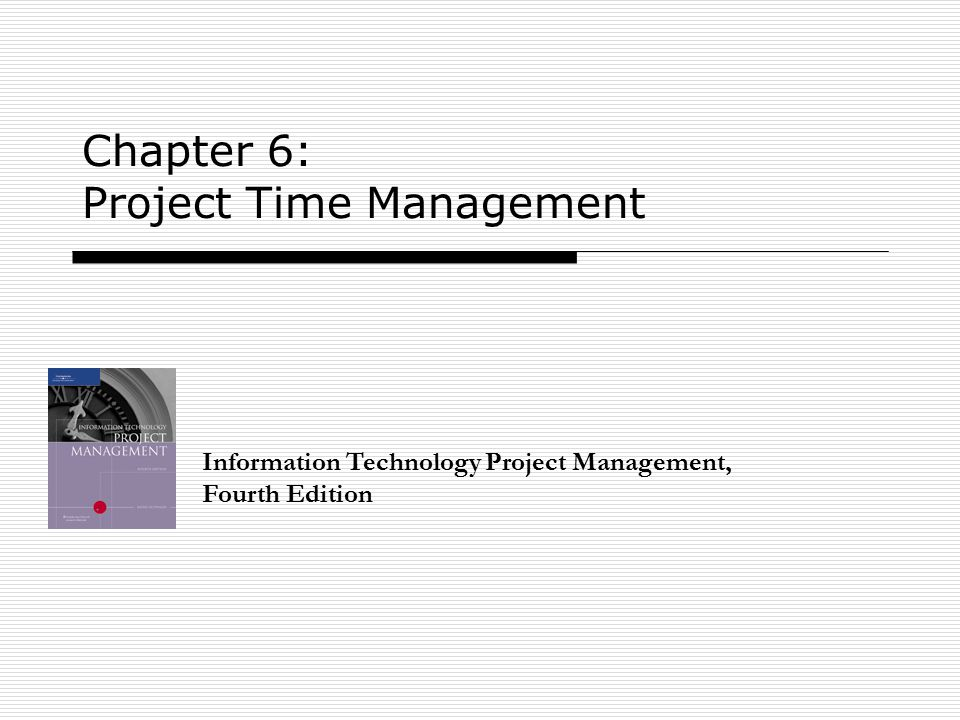 Chapter 6: Project Time Management Information Technology Project Management, Fourth Edition