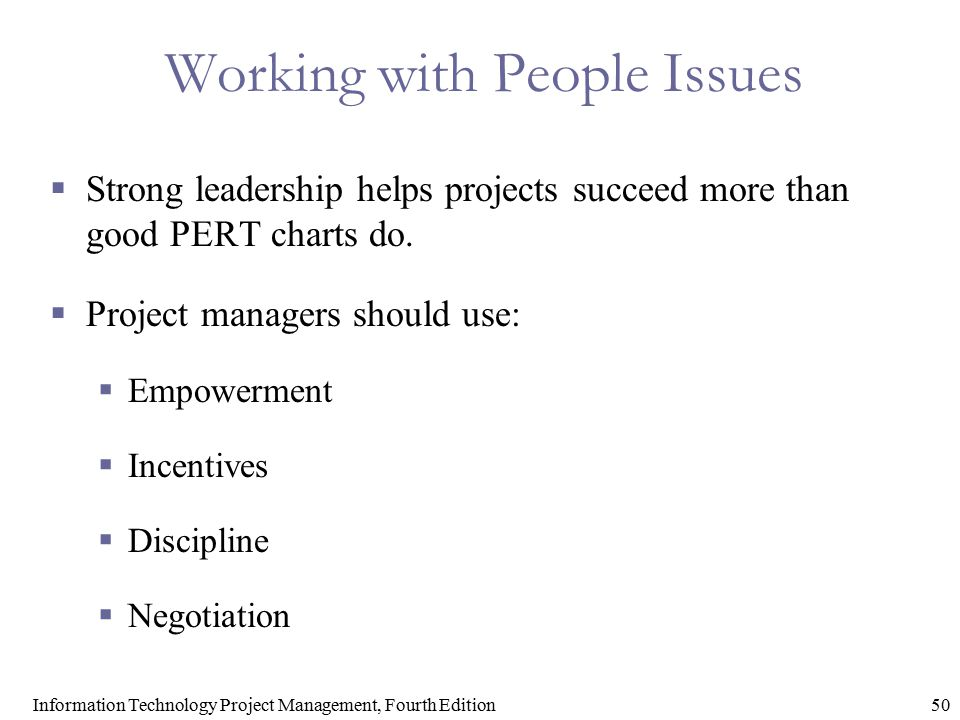 50Information Technology Project Management, Fourth Edition Working with People Issues  Strong leadership helps projects succeed more than good PERT