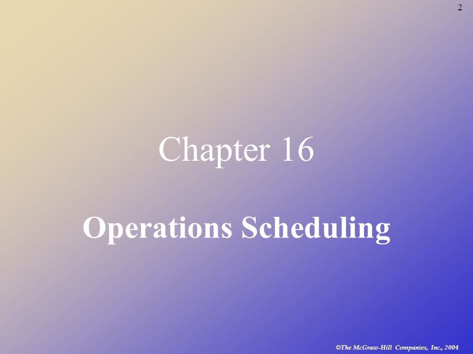 2 Chapter 16 Operations Scheduling
