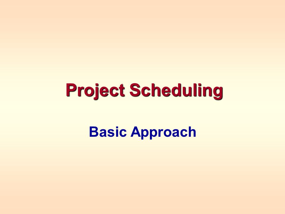 Project Scheduling Basic Approach