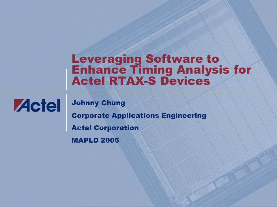 2MAPLD 2005/1034Chung SmartTime  Achieve timing closure easier with Actel's gate- level static timing analysis tool  fully integrated within Actel ' s software solution  Enables complete timing analysis and timing constraints editing for RTAX-S designs to achieve desired performance  Ensure all timing constraints are met  Ensure design operates at the desired speed with the right amount of margin across all operating condition variations  Provides a selection of analysis types that enables the following:  Find the minimum cycle time that does not result in a timing violation  Identify paths with timing violations  Analyze delays of paths that have no timing constraints  Perform inter-clock domain timing verification  Perform maximum and minimum delay analysis for setup and hold checks  checks the timing requirements for violations while taking into account timing exceptions such as multicycle or false paths