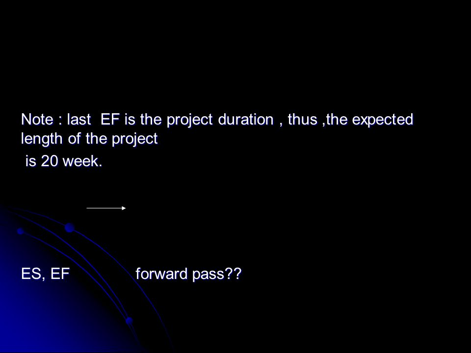 Note : last EF is the project duration, thus,the expected length of the project is 20 week.