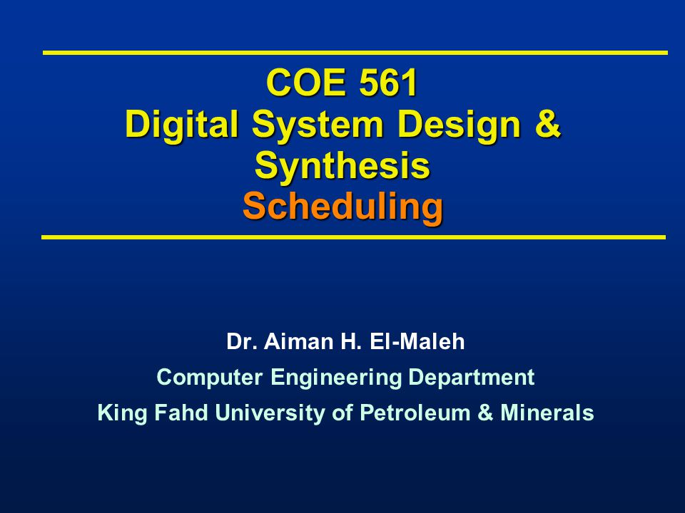 COE 561 Digital System Design & Synthesis Scheduling Dr.