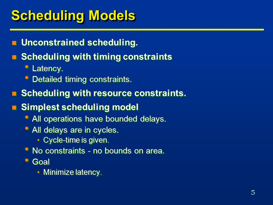 5 Scheduling Models n Unconstrained scheduling. n Scheduling with timing constraints Latency.