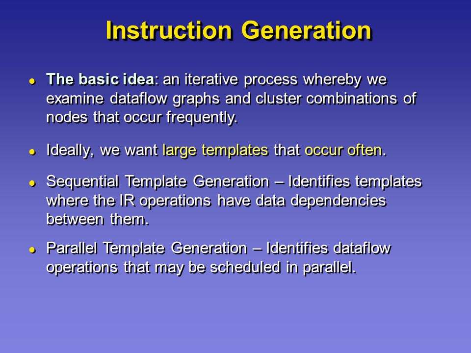 Instruction Generation Ideally, we want large templates that occur often.