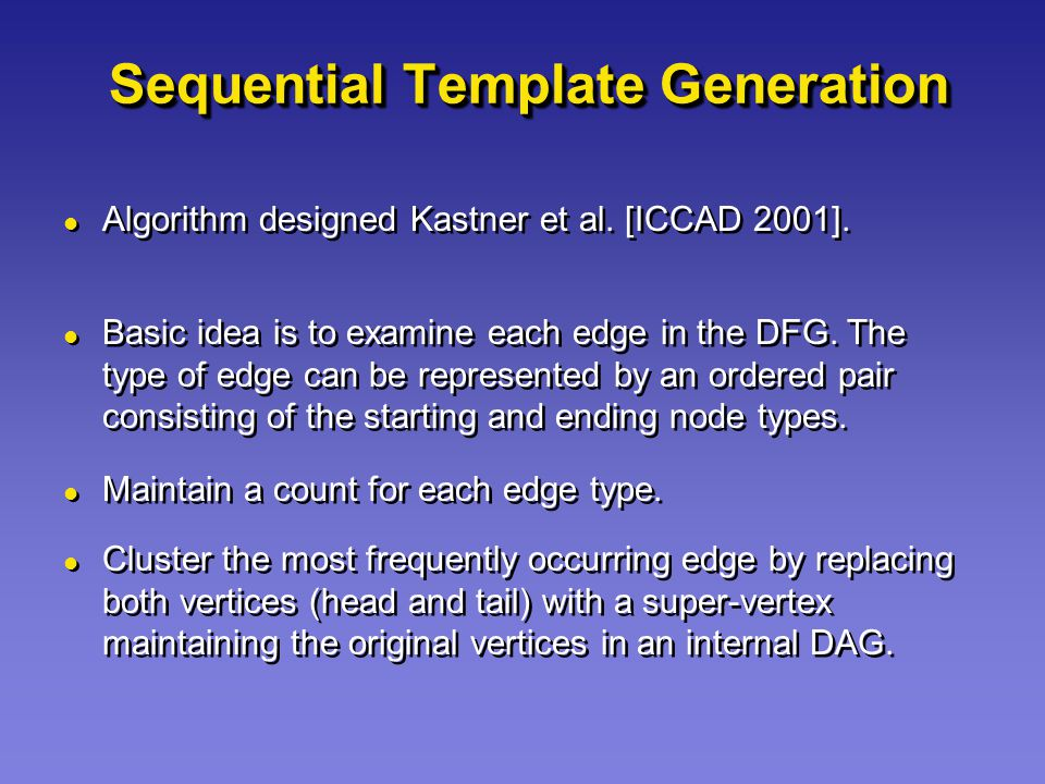 Sequential Template Generation Algorithm designed Kastner et al. [ICCAD 2001]. Basic idea is to examine each edge in the DFG. The type of edge can be