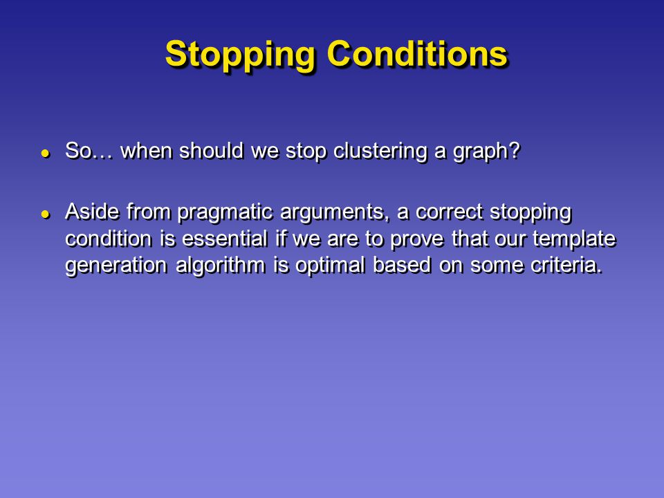 Stopping Conditions So… when should we stop clustering a graph.