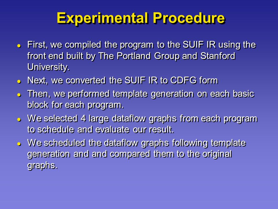 Experimental Procedure First, we compiled the program to the SUIF IR using the front end built by The Portland Group and Stanford University. Next, we