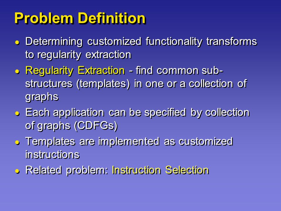 Problem Definition Determining customized functionality transforms to regularity extraction Regularity Extraction - find common sub- structures (templ