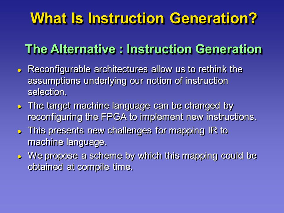 What Is Instruction Generation? Reconfigurable architectures allow us to rethink the assumptions underlying our notion of instruction selection. The t