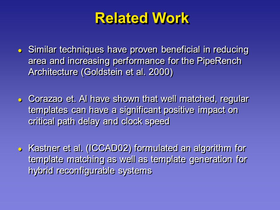 Related Work Similar techniques have proven beneficial in reducing area and increasing performance for the PipeRench Architecture (Goldstein et al. 20