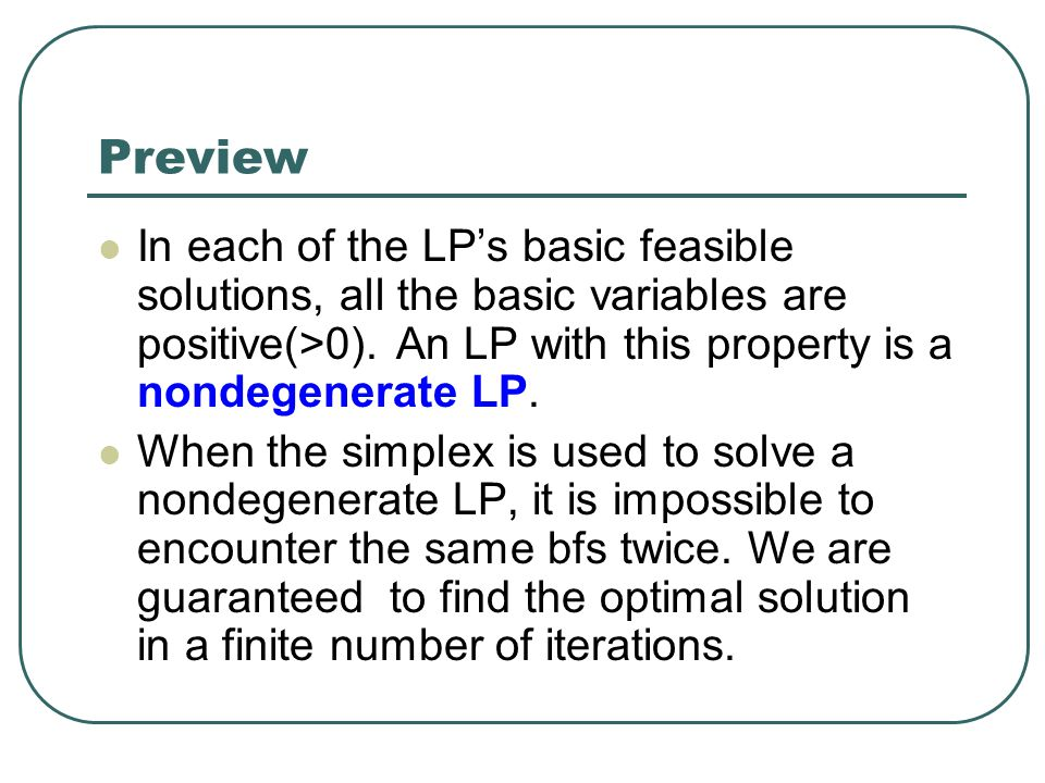 Preview In each of the LP's basic feasible solutions, all the basic variables are positive(>0).