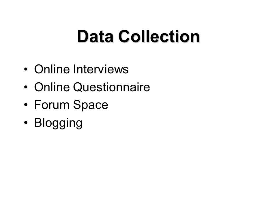 Data Collection Online Interviews Online Questionnaire Forum Space Blogging