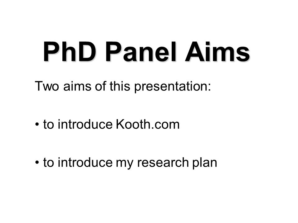 PhD Panel Aims Two aims of this presentation: to introduce Kooth.com to introduce my research plan